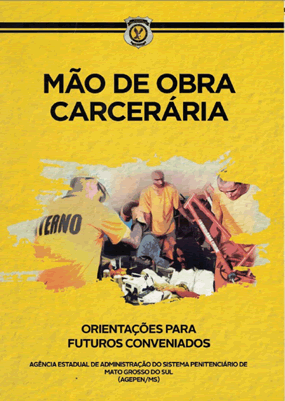 Mão de Obra carcerária. Orientações para Futuros Conveniados. Agência Estadual do Sistema Penitenciário de Mato Grosso do Sul